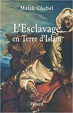 L'Esclavage en Terre d'Islam de Malek Chebel