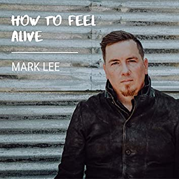 How to Feel Alive