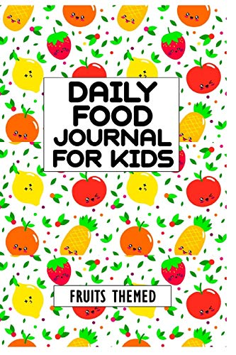 Daily Food Journal For Kids Fruits Themed: A Daily Food and Exercise Journal to Help You Become the Best Version of Yourself (6x9 Food Journal and Activity Tracker)