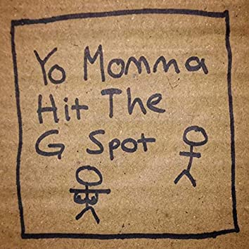 You Momma Hit the G Spot