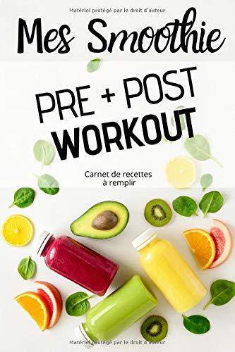 Mes Smoothie PRE + POST Workout: Carnet de recettes à remplir