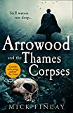 Arrowood and the Thames Corpses: A gripping and escapist historical crime thriller for fans of C. J. Sansom (An Arrowood Mystery) (Book 3)
