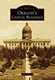Oregon's Capitol Buildings (Images of America) (English Edition)