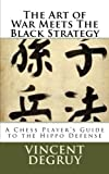 The Art Of War Meets The Black Strategy: A Chess Player's Guide To The Hippo Defense-Degruy, Mr. Vincent