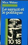 Le Savant Et Le Politique - 10/18