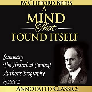 A Mind That Found Itself     The Complete Work Plus an Overview, Summary, Analysis and Author Biography              By:                                                                                                                                 Clifford Whittingham Beers,                                                                                        Heidi L                               Narrated by:                                                                                                                                 Nathan Beatty                      Length: 6 hrs and 48 mins     14 ratings     Overall 4.5