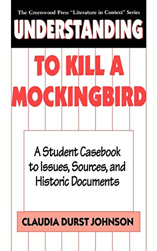 Understanding to Kill a Mockingbird: A Student Casebook to Issues, Sources, and Historic Documents (Literature in Context)