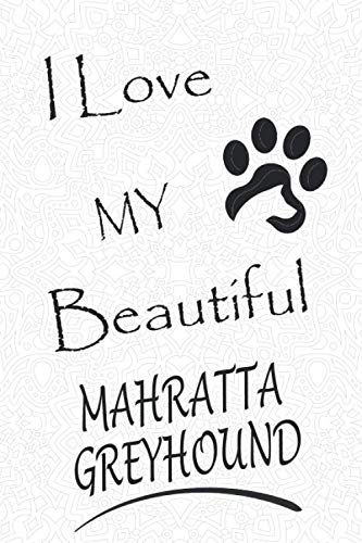 I Love My Beautiful Mahratta Greyhound: Cute gift for any owner or lover of Mahratta Greyhound, blank lined paperback journal/notebook/diary to write ... For Mom, Sister, wife, Girl and owners dogs