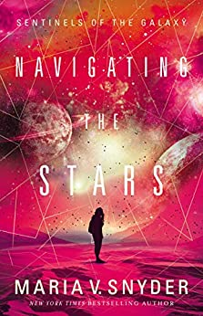 Navigating The Stars (Sentinels of the Galaxy Book 1) by [Maria V. Snyder]