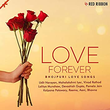 Love Forever - Bhojpuri Love Songs