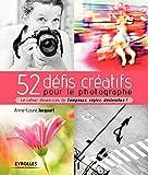 52 défis créatifs pour le photographe: Le cahier d'exercices de Composez, réglez,...