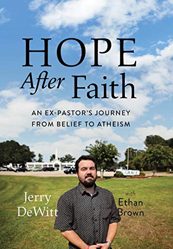 Hope after Faith: An Ex-Pastor's Journey from Belief to Atheism