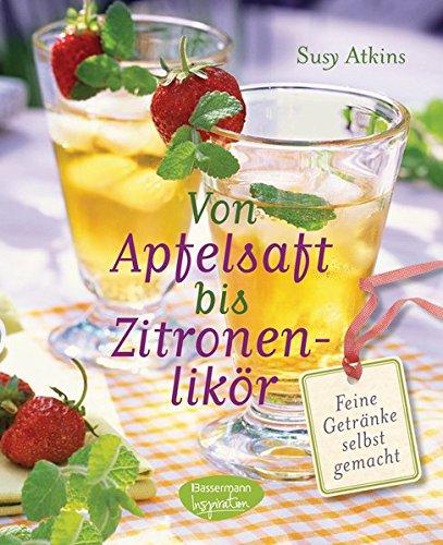 Von Apfelsaft bis Zitronenlikör: Feine Getränke selbst gemacht