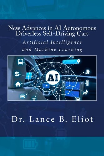 New Advances in AI Autonomous Driverless Self-Driving Cars: Artificial Intelligence and Machine Learning