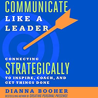Communicate Like a Leader     Connecting Strategically to Coach, Inspire, and Get Things Done              By:                                                                                                                                 Dianna Booher                               Narrated by:                                                                                                                                 Dianna Booher                      Length: 4 hrs and 28 mins     9 ratings     Overall 3.8
