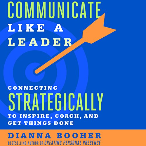 Communicate Like a Leader: Connecting Strategically to Coach, Inspire, and Get Things Done     Connecting Strategically to Coach, Inspire, and Get Things Done              By:                                                                                                                                 Dianna Booher                               Narrated by:                                                                                                                                 Dianna Booher                      Length: 4 hrs and 28 mins     Not rated yet     Overall 0.0