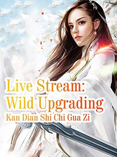 Live Stream: Wild Upgrading: Volume 11 (English Edition)