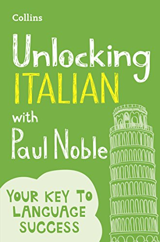 Unlocking Italian with Paul Noble: Your key to language success with the bestselling language coach: Use What You Already Know (English Edition)
