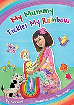 My Mummy Tickles My Rainbow.: Teaching Children to Express All Types of Emotions by [Roushini  Devi]