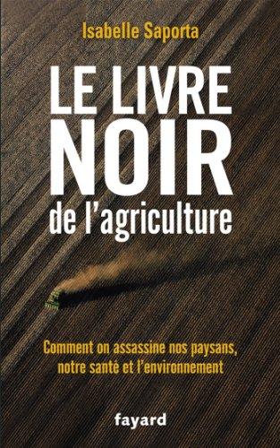 Le livre noir de l'agriculture : Comment on assassine nos paysans, notre santé et l'environnement (Documents)