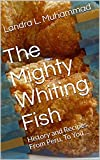 The Mighty Whiting Fish: History and Recipes From Peru, to You ... (English Edition)