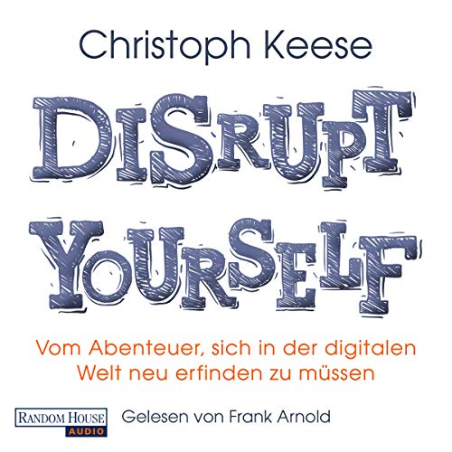 Disrupt Yourself                   By:                                                                                                                                 Christoph Keese                               Narrated by:                                                                                                                                 Frank Arnold                      Length: 8 hrs and 36 mins     Not rated yet     Overall 0.0