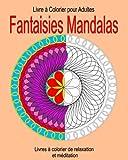 Livre a Colorier pour Adultes :  Fantaisies Mandalas: Livres à colorier de relaxation et méditation