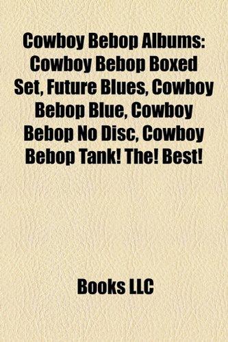Cowboy Bebop Albums: Cowboy Bebop Boxed Set, Future Blues, Cowboy Bebop Blue, Cowboy Bebop No Disc, Cowboy Bebop Tank! The! Best!