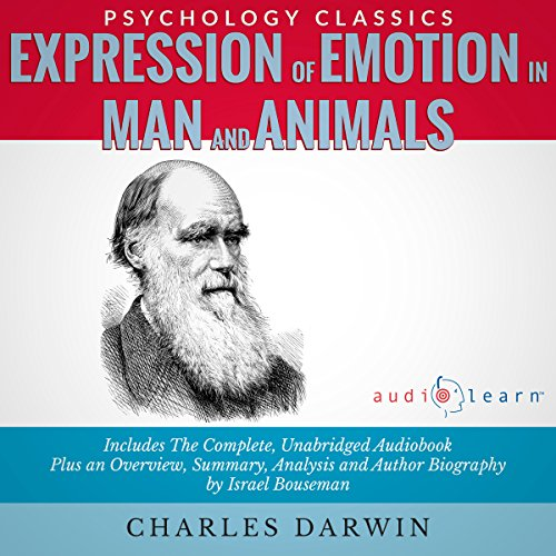 Expression of Emotion in Man and Animals     The Complete Work Plus an Overview, Summary, Analysis and Author Biography              By:                                                                                                                                 Charles Darwin,                                                                                        Israel Bouseman                               Narrated by:                                                                                                                                 Rupert Bush                      Length: 11 hrs and 28 mins     7 ratings     Overall 4.7