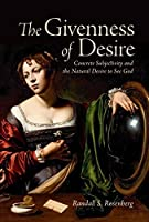 The Givenness of Desire: Concrete Subjectivity and the Natural Desire to See God (Lonergan Studies)