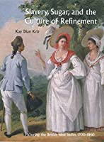 Slavery, Sugar, and the Culture of Refinement (Paul Mellon Centre for Studies in British Art)