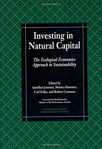 Investing in Natural Capital: The Ecological Economics Approach To Sustainability (International Society for Ecological