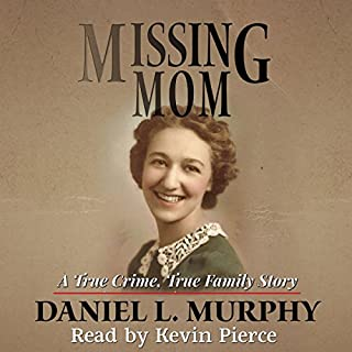Missing Mom: A True Crime, True Family Story                   By:                                                                                                                                 Daniel L. Murphy                               Narrated by:                                                                                                                                 Kevin Pierce                      Length: 8 hrs and 56 mins     126 ratings     Overall 3.9