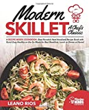 Modern Skillet A Chef's Classic: A Recipe Nerds Cookbook: Best Nonstick Hard Anodized Recipe Book with Quick Easy Healthy on the Go for Best ... or Dinner at Home! (Modern Skillet Cooking)