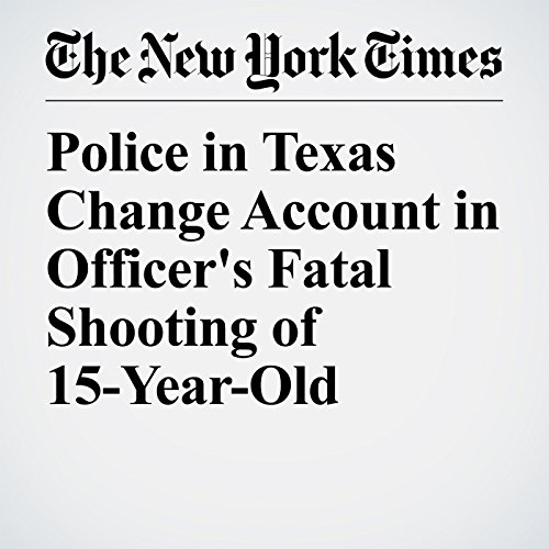 Police in Texas Change Account in Officer's Fatal Shooting of 15-Year-Old copertina