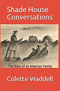 Shade House Conversations: The Story of an American Family