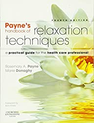 Payne's Handbook of Relaxation Techniques: A Practical Guide for the Health Care Professional, 4e: Rosemary A. Payne BSc(Hons)Psychology MCSP, Marie Donaghy PhD BA(Hons) FCSP FHEA