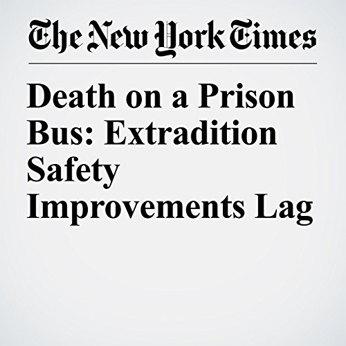Death on a Prison Bus: Extradition Safety Improvements Lag copertina