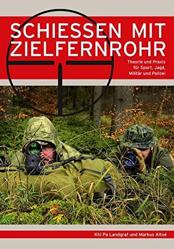 Schießen mit Zielfernrohr: Theorie und Praxis für Sport, Jagd, Militär und Polizei