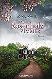 Das Rosenholzzimmer: Roman - Anna Romer