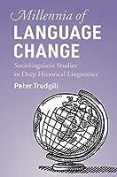 Millennia of Language Change: Sociolinguistic Studies in Deep Historical Linguistics