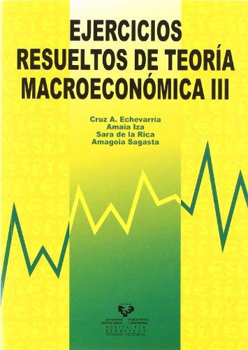 Ejercicios resueltos de teoría macroeconómica III (Manuales Universitarios - Unibertsitateko Eskuliburuak)