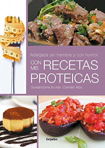 Adelgaza sin hambre y con humor con mis recetas proteicas (Alimentación saludable)
