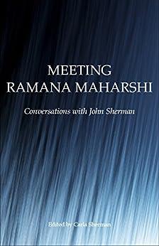 [John Sherman, Carla Sherman]のMeeting Ramana Maharshi: Conversations with John Sherman (English Edition)