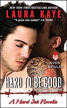 Hard to Be Good: A Hard Ink Novella by [Laura Kaye]
