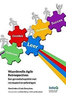 Waardevolle Agile Retrospectives: Een gereedschapskist met retrospective oefeningen (Dutch Edition) by [Luis Gonçalves, Ben Linders]