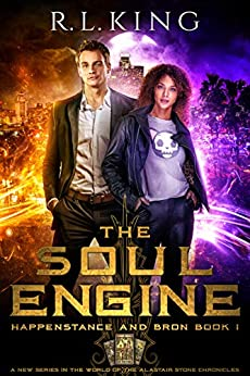 The Soul Engine: Happenstance and Bron: Book 1 (A New Urban Fantasy Series in the World of the Alastair Stone Chronicles) by [R. L. King]