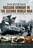 Russian Armour in the Second World War: Images of War - Michael Green