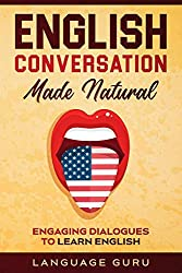 English Conversation Made Natural: Engaging Dialogues to Learn English