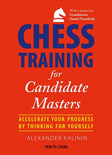 Chess Training for Candidate Masters: Accelerate Your Progress by Thinking for Yourself (English Edition)